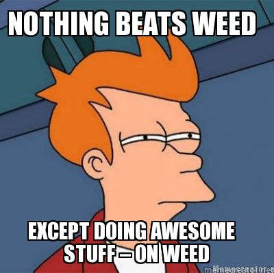 nothing-beats-good-weed